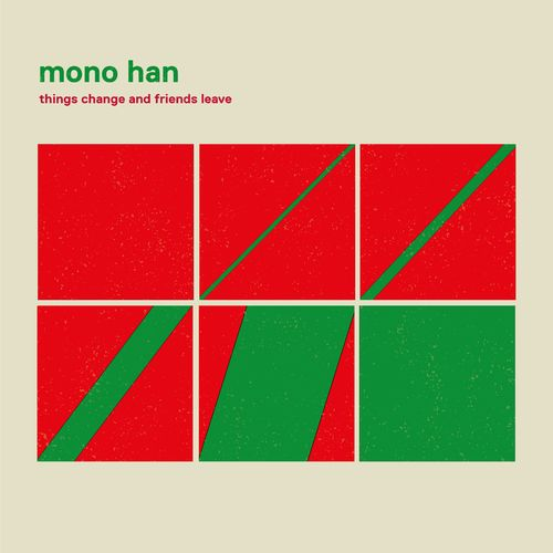 Mono Han — Things Change and Friends Leave (2021)