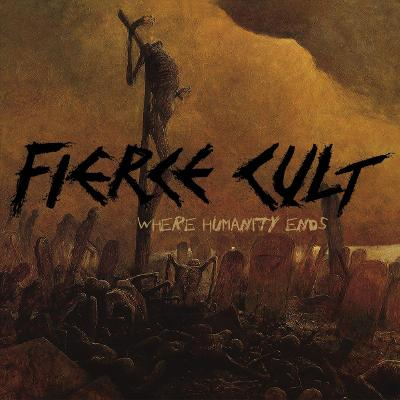 Fierce Cult - Where Humanity Ends (2021)