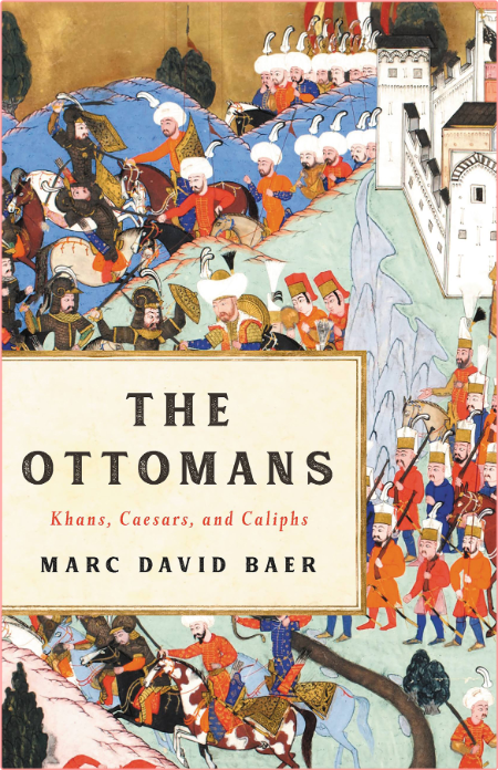 The Ottomans  Khans, Caesars, and Caliphs by Marc David Baer
