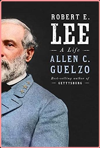 Robert E  Lee  A Life by Allen C  Guelzo