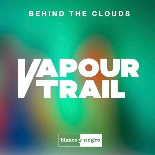 Vapour Trail - Behind The Clouds (Incl. Original Mix) (2021)