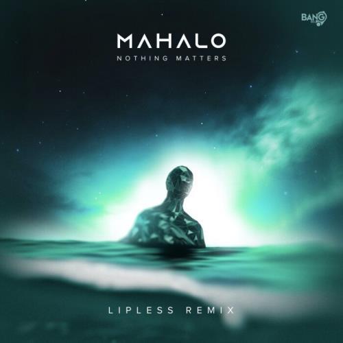 Mahalo - Nothing Matters (Lipless Remix) (2021)