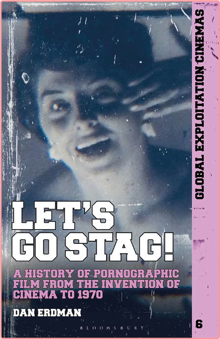 Let's Go Stag! - A History of Pornographic Film from the Invention of Cinema to 1970