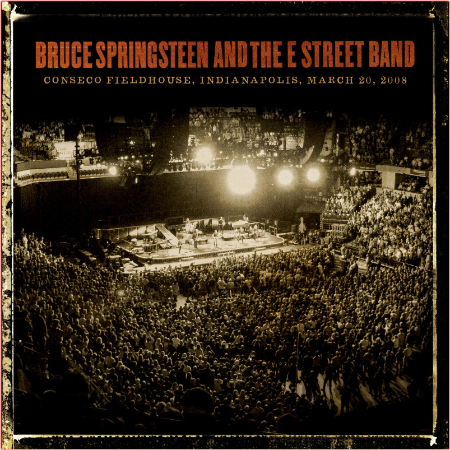 Bruce Springsteen & The E Street Band - Conseco Fieldhouse, Indianapolis, March 20,2008 (2021) [2...