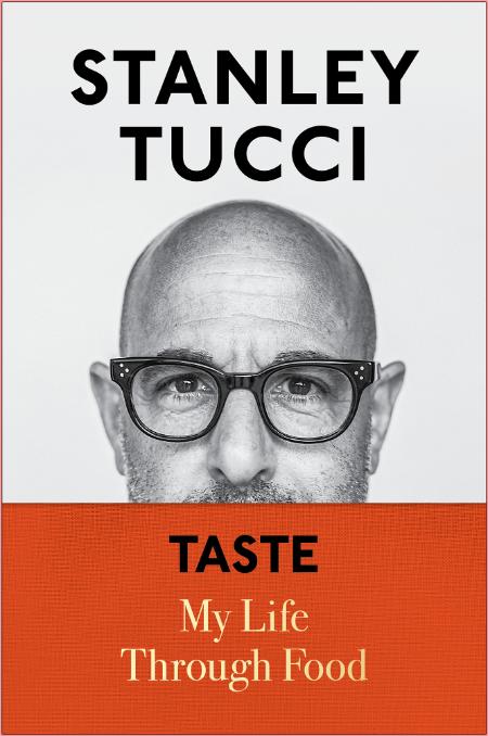 Taste  My Life Through Food by Stanley Tucci